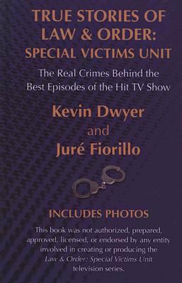 True stories of law & order : special victims unit : the real crimes behind the best episodes of the hit TV show