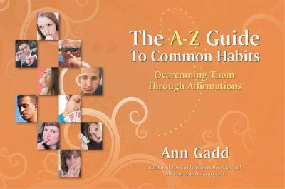 The A-Z guide to common habits : overcoming them through affirmations