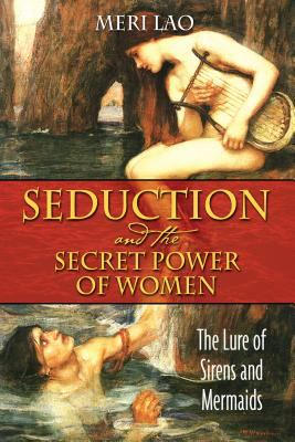 Seduction and the secret power of women : the lure of sirens and mermaids