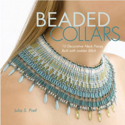 Beaded collars : 10 decorative neckpieces built with ladder stitch