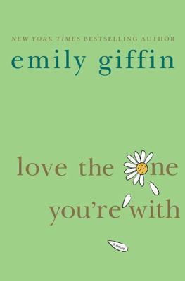Love the one you're with / Emily Giffin.