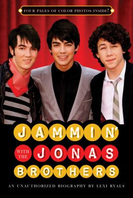 Jammin' with the Jonas Brothers : an unauthorized biography