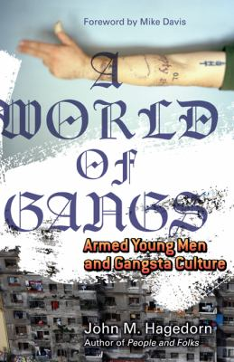 A world of gangs : armed young men and gangsta culture
