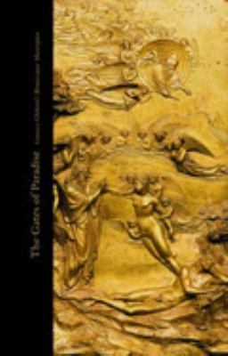 The Gates of paradise : Lorenzo Ghiberti's Renaissance masterpiece : [High Museum of Art, Atlanta, Georgia, April 28 - July 15, 2007 ; Art Institute of Chicago, Chicago, Illinois, July 28 - October 13, 2007 ; The Metropolitan Museum of Art, New York, New York, October 30, 2007 - January 13, 2008]