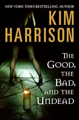 The good, the bad, and the undead / Kim Harrison.