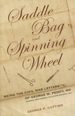 Saddle bag and spinning wheel : being the Civil War letters of George W. Peddy, M.D., Surgeon, 56th Georgia Volunteer Regiment, C.S.A. and his wife Kate Featherston Peddy