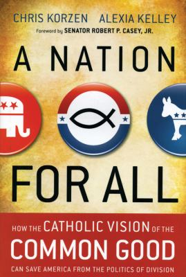 A nation for all : how the Catholic vision of the common good can save America from the politics of division