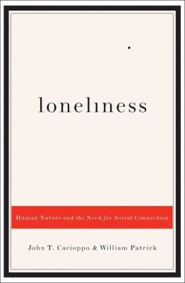 Loneliness : human nature and the need for social connection