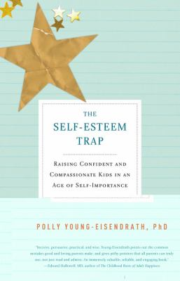 The self-esteem trap : raising confident and compassionate kids in an age of self-importance