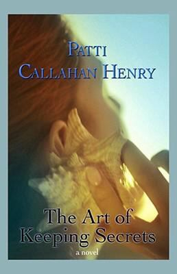 The art of keeping secrets / Patti Callahan Henry.