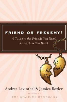 Friend or frenemy? : a guide to the friends you need and the ones you don't