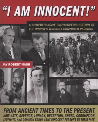 I am innocent! : a comprehensive encyclopedic history of the world's wrongly convicted persons