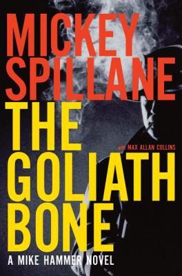 The Goliath bone / Mickey Spillane ; with Max Allan Collins.