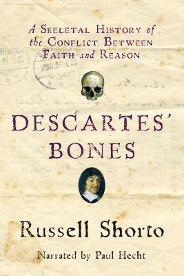 Descartes' bones [a skeletal history of the conflict between faith and reason]