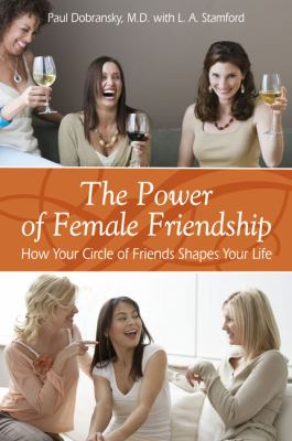The power of female friendship : how your circle of friends shapes your life