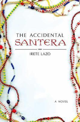 The accidental santera / Irete Lazo.