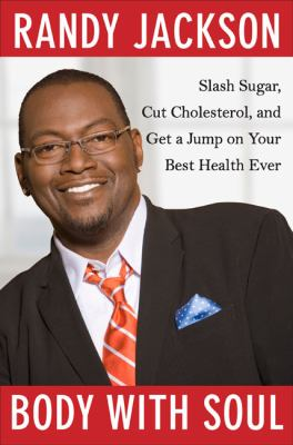 Body with soul : slash sugar, cut cholesterol, and get a jump on your best health ever