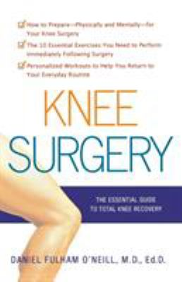 Knee surgery : the essential guide to total knee recovery