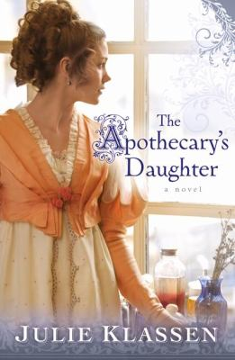 The apothecary's daughter / Julie Klassen.