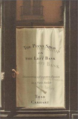 The piano shop on the Left Bank : discovering a forgotten passion in a Paris Atelier / Thad Carhart.