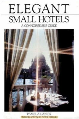 Elegant small hotels : a connoisseur's guide