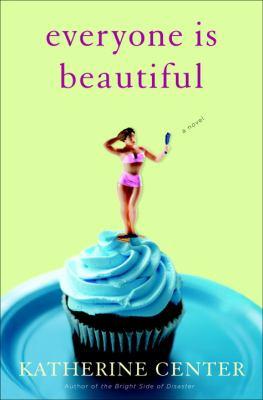 Everyone is beautiful : a novel / Katherine Center.