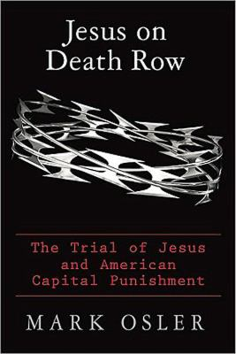 Jesus on death row : the trial of Jesus and American capital punishment