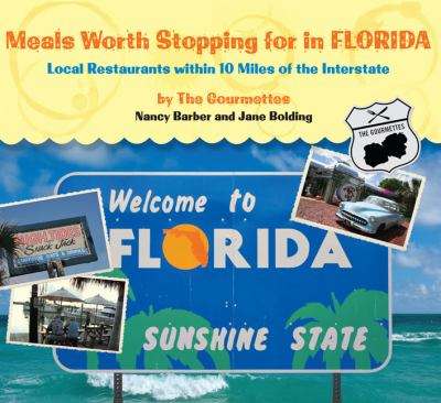 Meals worth stopping for in Florida : local restaurants within 10 miles of the interstate