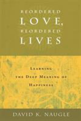 Reordered love, reordered lives : learning the deep meaning of happiness