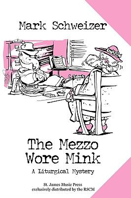 The mezzo wore mink : a liturgical mystery