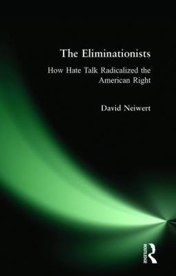 The eliminationists : how hate talk radicalized the American right