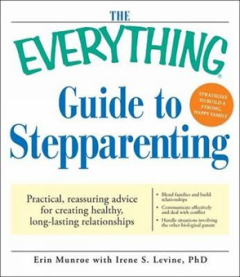 The everything guide to stepparenting : practical, reassuring advice for creating healthy, long-lasting relationships