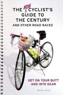 The noncyclist's guide to the century and other road races : get on your butt and into gear