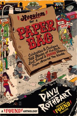Requiem for a paper bag : celebrities and civilians tell stories of the best lost, tossed, and found items from around the world
