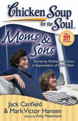 Chicken soup for the soul : moms & sons : stories by mothers and sons, in appreciation of each other