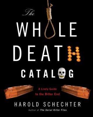 The whole death catalog : a lively guide to the bitter end