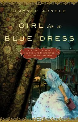 Girl in a blue dress : a novel inspired by the life and marriage of Charles Dickens