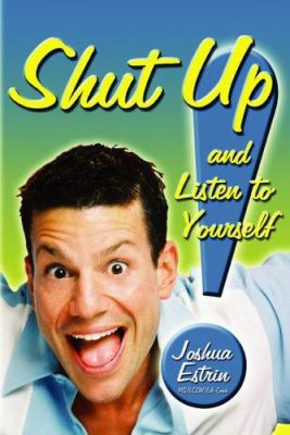 Shut up! : and listen to yourself