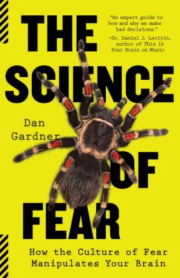 The science of fear : how the culture of fear manipulates your brain