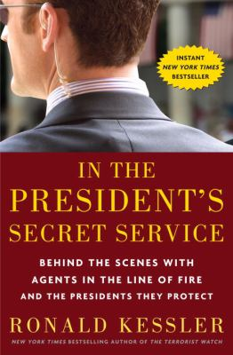 In the president's secret service : behind the scenes with agents in the line of fire and the presidents they protect / Ronald Kessler.