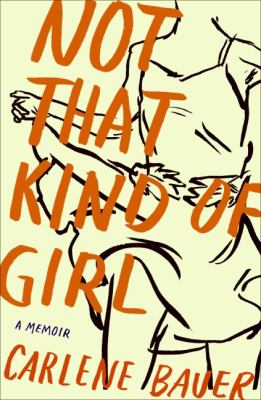 Not that kind of girl : a memoir / by Carlene Bauer.