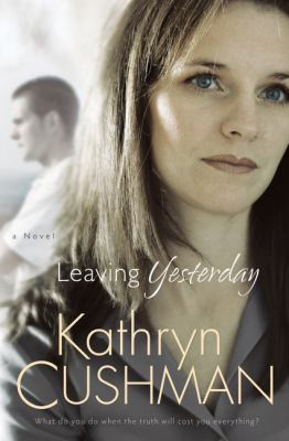 Leaving yesterday / Kathryn Cushman.