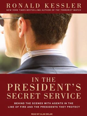 In the president's secret service [sound recording] : [behind the scenes with agents in the line of fire and the presidents they protect] / Ronald Kessler.