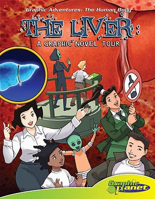 The liver : a graphic novel tour / by Joeming Dunn ; illustrated by Rod Espinosa.