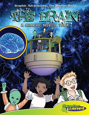 The brain : a graphic novel tour / by Joeming Dunn ; illustrated by Rod Espinosa.