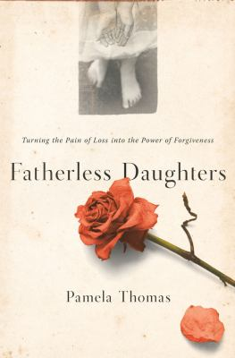 Fatherless daughters : turning the pain of loss into the power of forgiveness