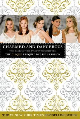 Charmed and dangerous : the rise of the Pretty Committee : the Clique prequel