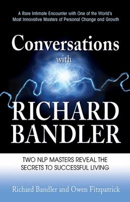 Conversations : freedom is everything & love is all the rest / Richard Bandler & Owen Fitzpatrick.