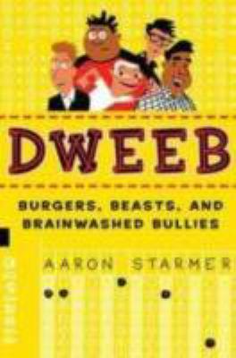 DWEEB : burgers, beasts, and brainwashed bullies