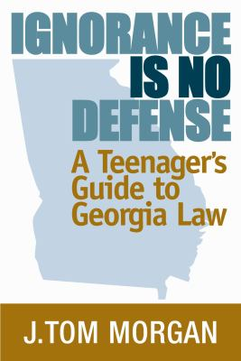Ignorance is no defense : a teenager's guide to Georgia law